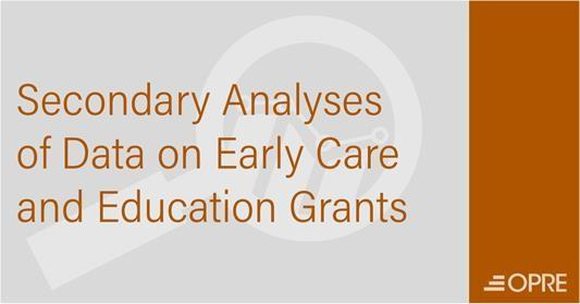 OPRE image for the Secondar Analyses of Date on Early Career and Education Grants